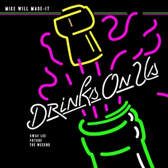 Drinks On Us (feat. The Weeknd, Swae Lee & Future) - Single by Mike WiLL Made-It album reviews, ratings, credits