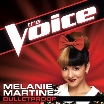 Bulletproof (The Voice Performance) - Single by Melanie Martinez album reviews, ratings, credits