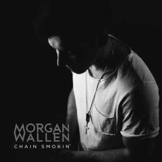 Chain Smokin' - Single by Morgan Wallen album reviews, ratings, credits