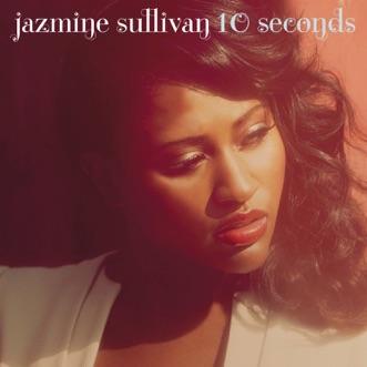 10 Seconds - Single by Jazmine Sullivan album reviews, ratings, credits