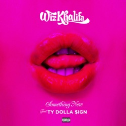 Something New (feat. Ty Dolla $ign) by Wiz Khalifa listen, download