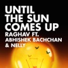 Stream & download Until the Sun Comes up (feat. Abhishek Bachchan & Nelly) - Single