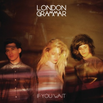 If You Wait (Deluxe Version) by London Grammar album reviews, ratings, credits