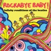 Lullaby Renditions of the Beatles by Rockabye Baby! album reviews