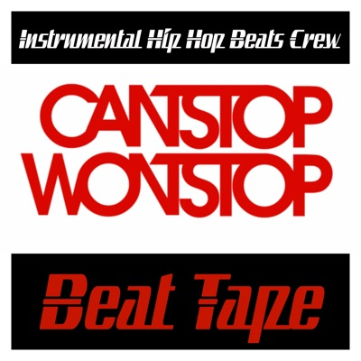 Cant Stop Wont Stop Beat Tape by Instrumental Hip Hop Beats Crew album reviews, ratings, credits