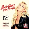 Stream & download Bad Girl Takeover (feat. DJ Khaled & Meek Mill) - Single