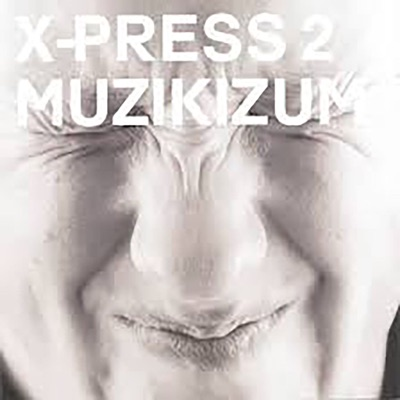 Muzikizum by X-Press 2 album reviews, ratings, credits