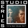 Stream & download It's Not Over yet (Studio Series Performance Track) - - EP