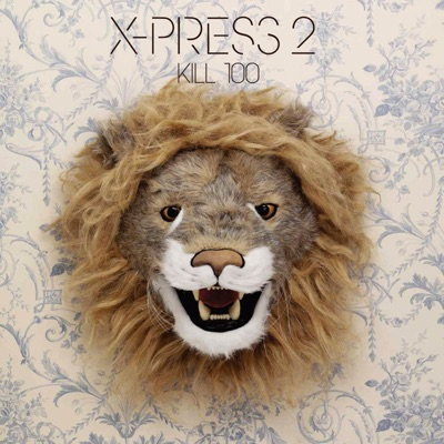 Kill 100 by X-Press 2 album reviews, ratings, credits