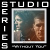 Stream & download Without You (Feat. Courtney) [Studio Series Performance Track] - - EP
