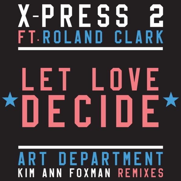 Let Love Decide (feat. Roland Clark) [Kim Ann Foxman Remix] by X-Press 2 song reviws