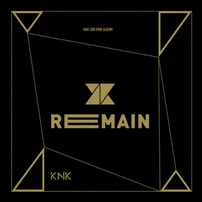 Remain - EP by KNK album reviews, ratings, credits